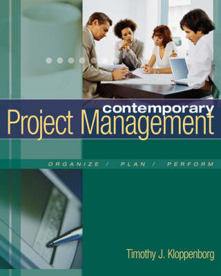 Contemporary Project Management: Organize/Plan/Reform by Timothy J Kloppenborg