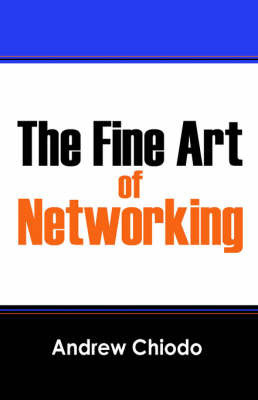 The Fine Art of Networking by Andrew Chiodo