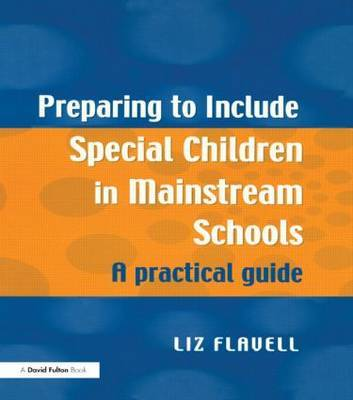 Preparing to Include Special Children in Mainstream Schools by Liz Flavell