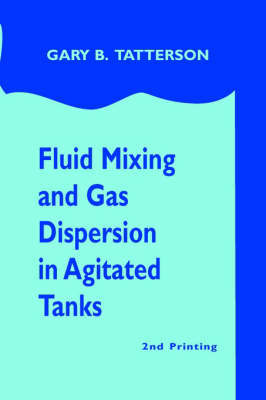 Fluid Mixing and Gas Dispersion in Agitated Tanks by Gary Benjamin Tatterson image