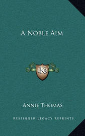 A Noble Aim by Annie Thomas