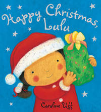 Happy Christmas Lulu by Caroline Uff