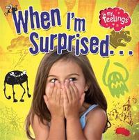My Feelings: When I'm Surprised by Moira Butterfield