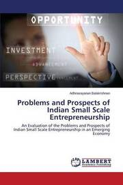 Problems and Prospects of Indian Small Scale Entrepreneurship by Balakrishnan Adhinarayanan