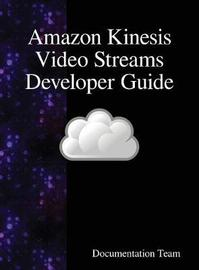 Amazon Kinesis Video Streams Developer Guide by Documentation Team