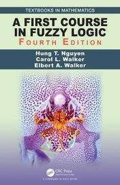 A First Course in Fuzzy Logic by Hung T. Nguyen
