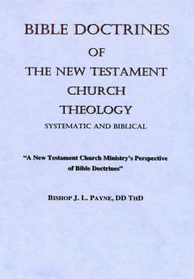 Bible Doctrines of The New Testament Church, Systematic and Biblical Theology by BishopJ L Payne image