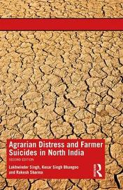 Agrarian Distress and Farmer Suicides in North India by Lakhwinder Singh