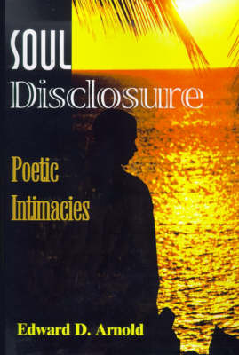 Soul Disclosure: Poetic Intimacies by Edward D Arnold image