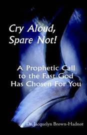 Cry Aloud, Spare Not! by Jacquelyn Brown-Hadnot image