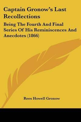 Captain Gronow's Last Recollections: Being The Fourth And Final Series Of His Reminiscences And Anecdotes (1866) by Rees Howell Gronow image
