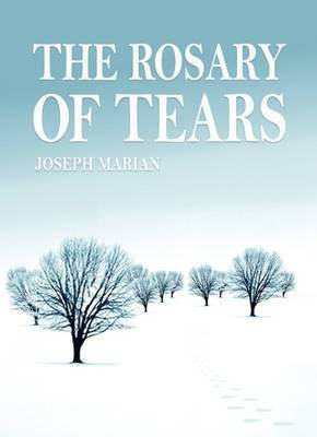The Rosary of Tears by Marian Joseph