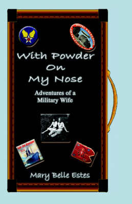 With Powder On My / Nose Adventures of a Military Wife by Mary, Belle Estes