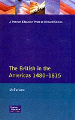 British in the Americas 1480-1815, The by A. McFarlane