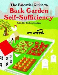 The Essential Guide to Back Garden Self-Sufficiency by Carleen Madigan image