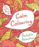 The Little Book of Calm Colouring: Portable Relaxation by David Sinden