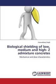Biological Shielding of Low, Medium and High- Z Admixture Concretes by Singh Kanwaldeep
