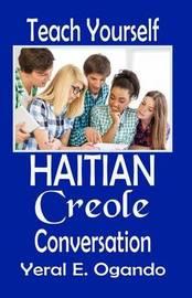 Teach Yourself Haitian Creole Conversation by Dr Yeral E Ogando