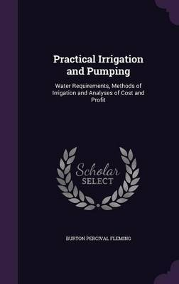 Practical Irrigation and Pumping by Burton Percival Fleming