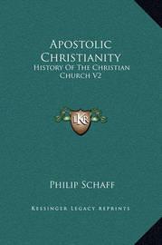 Apostolic Christianity: History of the Christian Church V2 by Philip Schaff