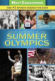 Great Moments in the Summer Olympics by Matt Christopher