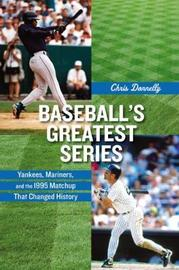Baseball's Greatest Series by Chris Donnelly