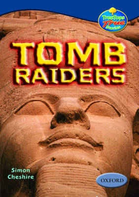 Oxford Reading Tree: Levels 13-14: Treetops True Stories: Tomb Raiders by Simon Cheshire image