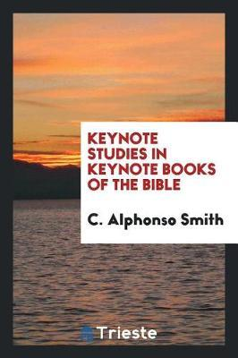 Keynote Studies in Keynote Books of the Bible by C. Alphonso Smith
