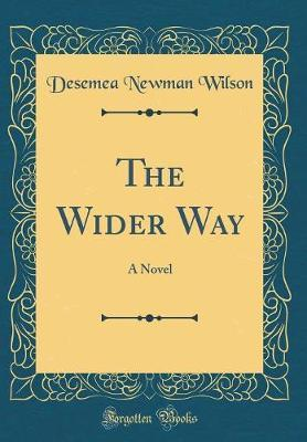 The Wider Way by Desemea Newman Wilson