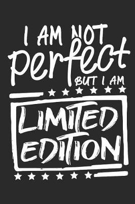 I am not perfect but i am Limited Edition by Values Tees