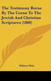 The Testimony Borne by the Coran to the Jewish and Christian Scriptures (1860) by William Muir
