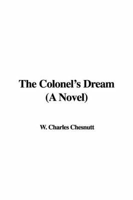 The Colonel's Dream (a Novel) by W. Charles Chesnutt