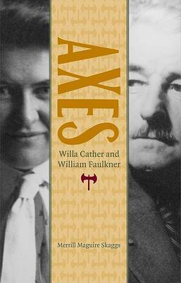 Axes: Willa Cather and William Faulkner by Merrill Maguire Skaggs