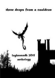 Three Drops from a Cauldron: Lughnasadh 2015 Anthology by Kate Garrett (editor)
