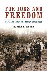 For Jobs and Freedom by Robert H Zieger image