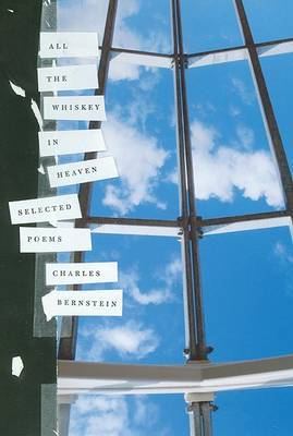 All the Whiskey in Heaven by Charles Bernstein