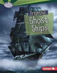 Frightful Ghost Ships by James Roland
