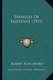 Spangles of Existence (1921) by Robert Blatchford