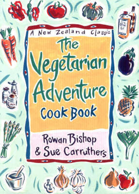 The Vegetarian Adventure Cookbook: A NZ Classic by Rowan Bishop