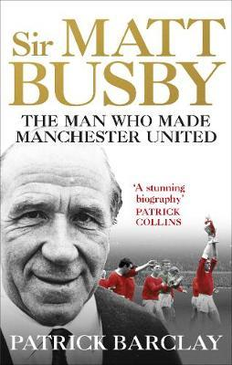 Sir Matt Busby: The Definitive Biography by Patrick Barclay image