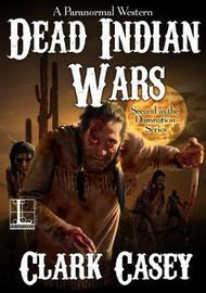 Dead Indian Wars by Clark Casey image