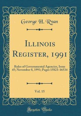 Illinois Register, 1991, Vol. 15 by George H Ryan