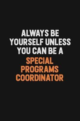 Always Be Yourself Unless You Can Be A Special Programs Coordinator by Camila Cooper