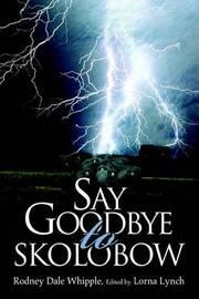 Say Goodbye to Skolobow by Rodney Dale Whipple image