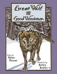 Great Wolf And the Good Woodsman by Helen Hoover image