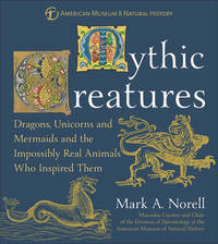 Mythic Creatures by Mark A Norell