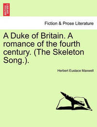 A Duke of Britain. a Romance of the Fourth Century. (the Skeleton Song.). by Herbert Eustace Maxwell