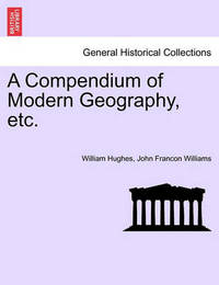 A Compendium of Modern Geography, Etc. by William Hughes