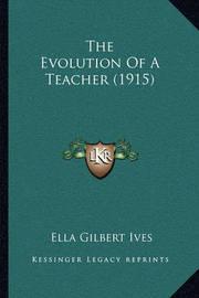 The Evolution of a Teacher (1915) by Ella Gilbert Ives