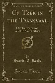 On Trek in the Transvaal by Harriet A Roche image